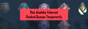 Valorant Ranked Queues Re-enabled