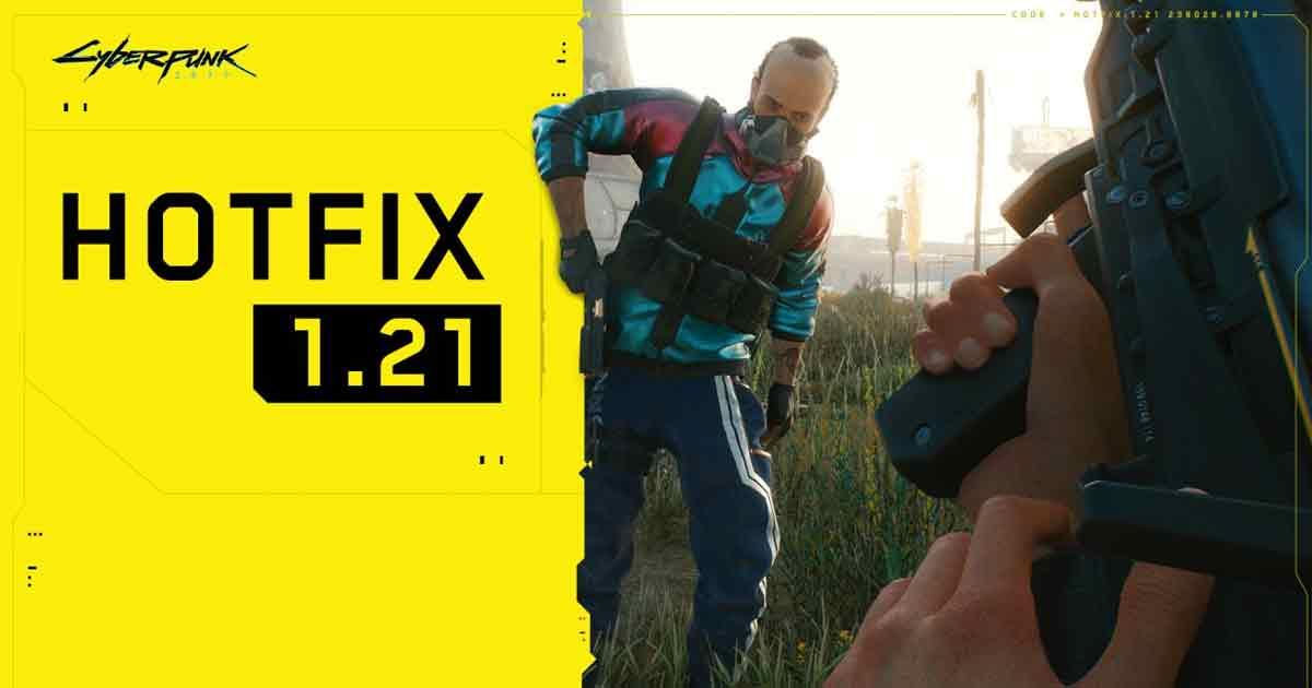 Cyberpunk 2077 Hotfix 1.21 is now live: Full Patch Notes here